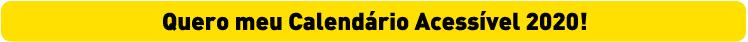 """Descrição da imagem: tarja amarela com o texto """"Quero meu Calendário Acessível 2020!"""""""